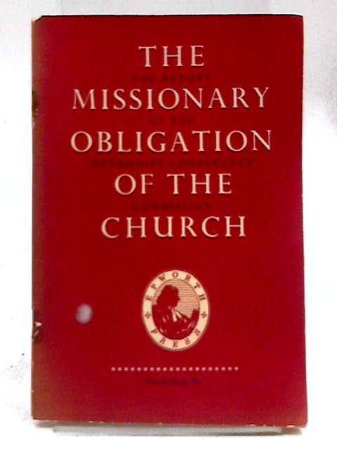 Missionary Obligation of the Church: by Methodist Church