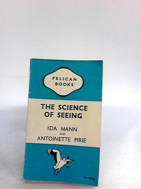 The Science of Seeing, by Ida Mann and Antoinette Pirie