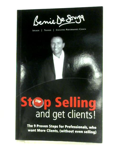 Stop Selling and Get Clients by Bernie De Souza