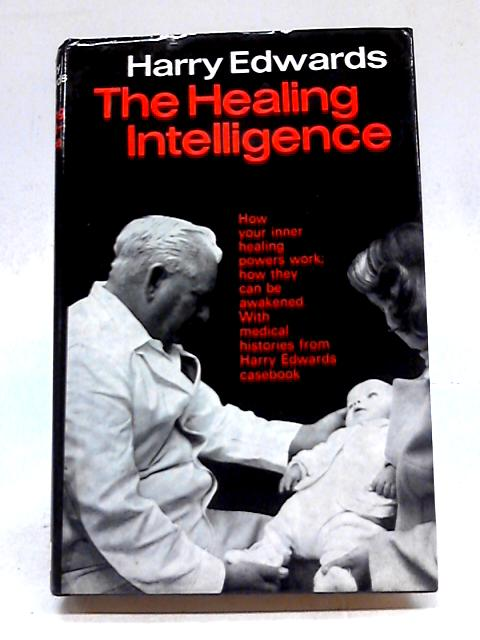 The Healing Intelligence by Harry Edwards