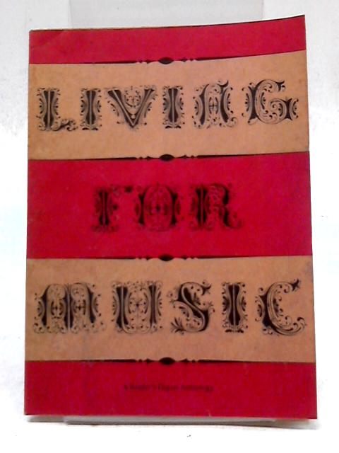 Living For Music: A Reader's Digest Anthology of Variations on a Melodious Theme by Reader's Digest