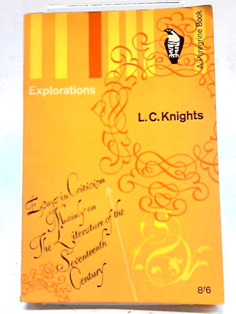 Explorations: Essays In Criticism Mainly on The Literature of The Seventeenth Century by L. C. Knights
