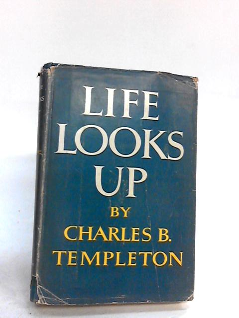 Life Looks Up by Templeton, Charles Bradley