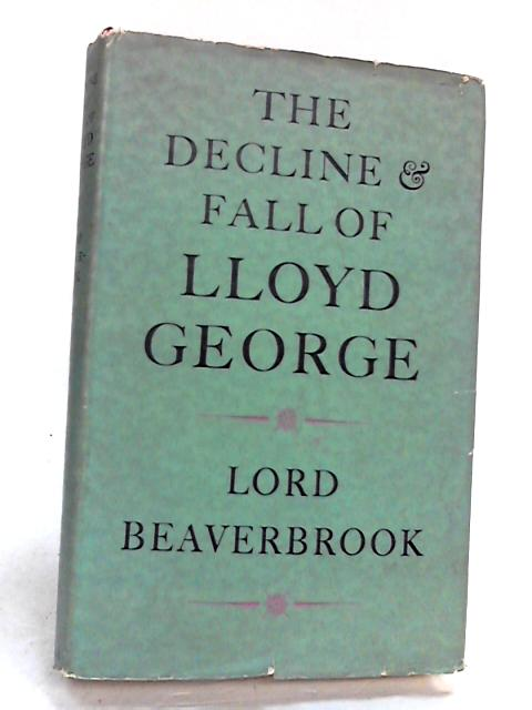 THE DECLINE AND FALL OF LLOYD GEORGE by LORD BEAVERBROOK