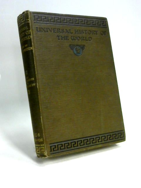 Universal History of the World Vol.6: The Reformation to the Age of Louis XIV by J A Hammerton