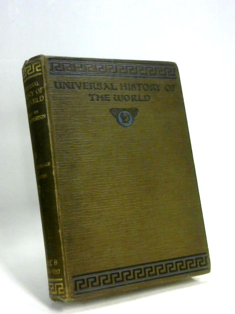 Universal History of the World Vol. 8: From the Late Victorian Age to the Present Day by J A Hammerton