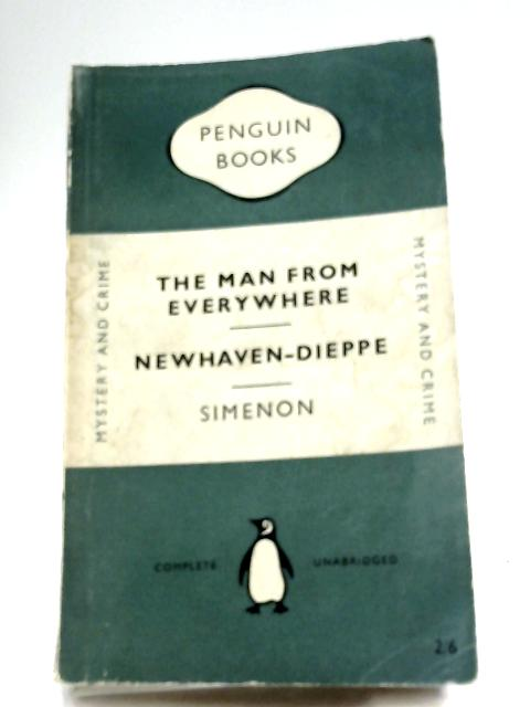 The Man From Everywhere, and Newhaven-Dieppe by Georges Simenon