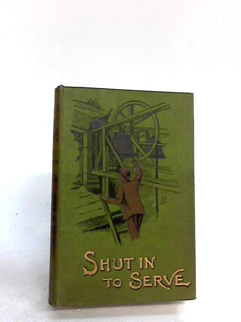 Shut In To Serve by L. Phillips