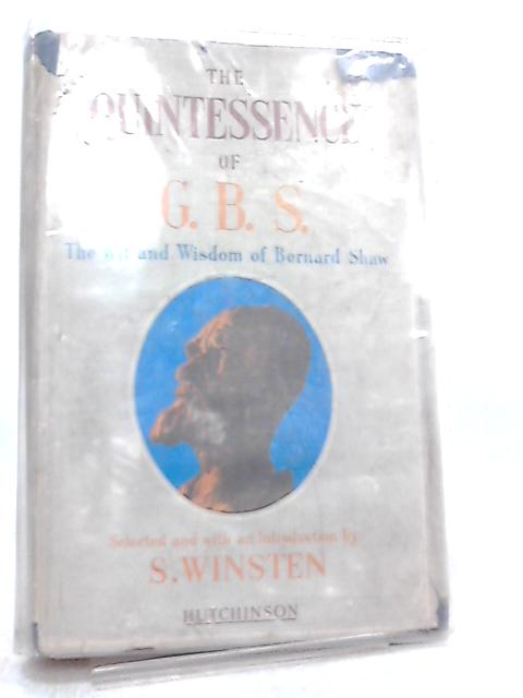 The Quintessence of G.B.S. The Wit and Wisdom of Bernard Shaw by S. Winsten