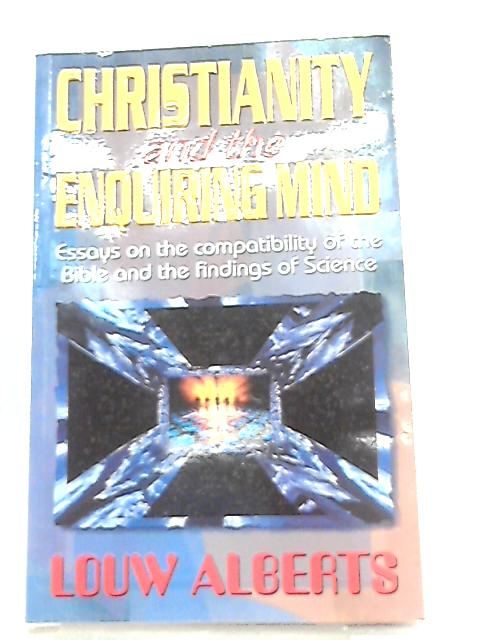 Christianity and the Enquiring Mind by Louw Alberts