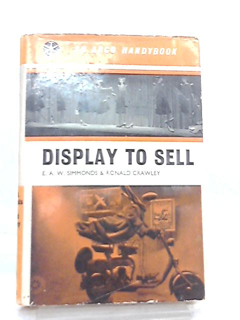 Display to Sell By E. A. W. Simmonds & R. Crawley