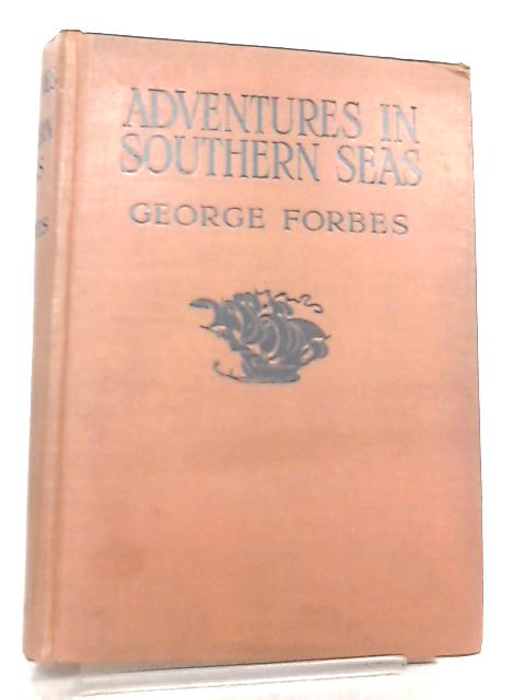 Adventures in Southern Seas by George Forbes