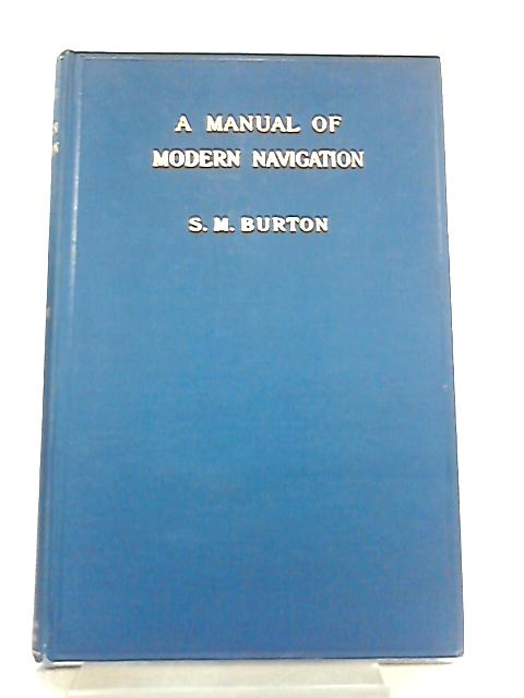 A Manual of Modern Navigation By S. M. Burton
