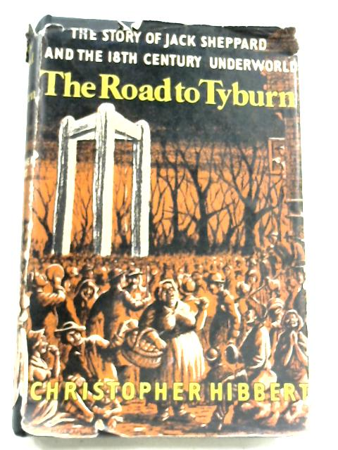 The Road To Tyburn by Christopher Hibbert