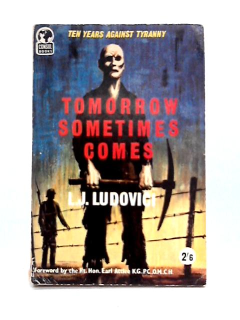 Tomorrow Sometimes Comes: Ten Years Against Tyranny By L.J. Ludovici
