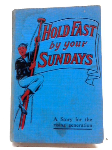 Hold Fast By Your Sundays! By Anon