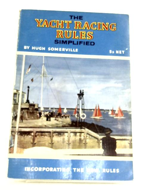 The Yacht Racing Rules Simplified by Hugh Somerville