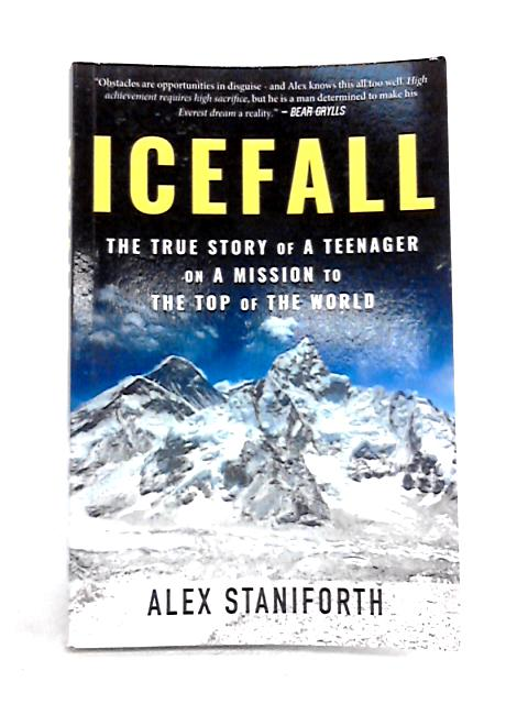 Icefall: The True Story of a Teenager on a Mission to the Top of the World By Alex Staniforth