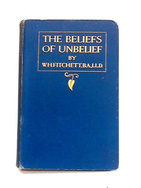 The Beliefs of Unbelief by W.H. Fitchett