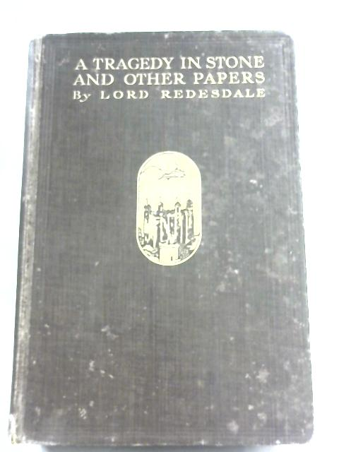 A Tragedy In Stone And Other Papers by Lord Redesdale