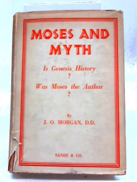 Moses and Myth By J. O Morgan