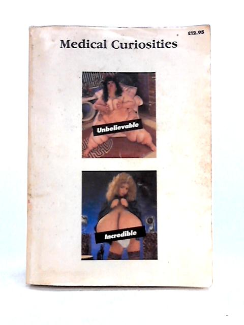 Medical Curiosities: Adapted from Anomalies and Curiosities of Medicine by G.M. Gould and W.L. Pyle