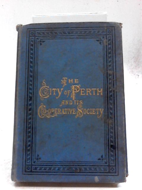 The City of Perth and Its Co-Operative Society by J. Willocks