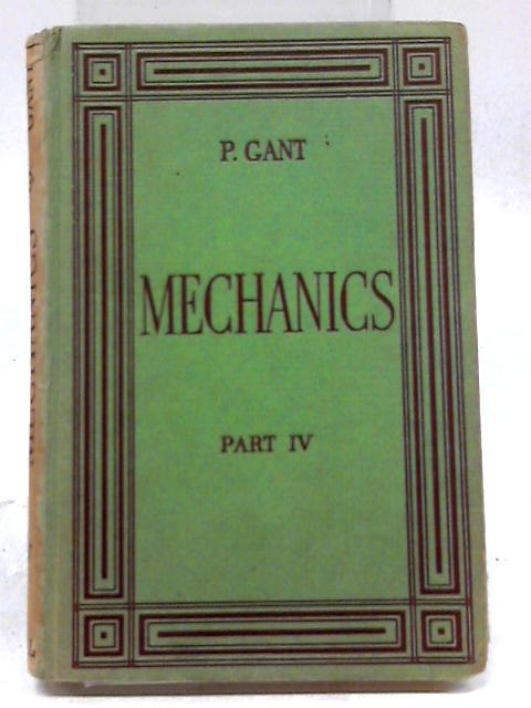 Mechanics Part IV by P.Gant