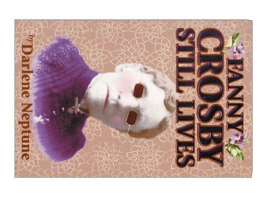 Fanny Crosby Still Lives by Darlene Neptune