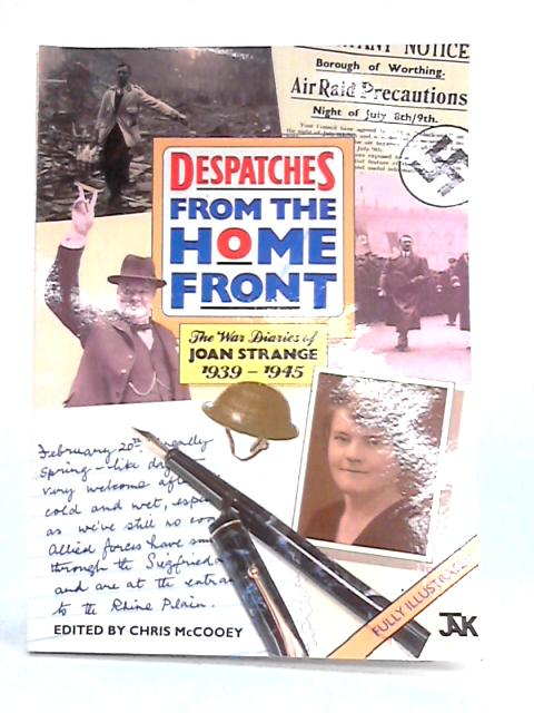 Despatches From the Home Front: The War Diaries of Joan Strange 1939-1945 By Chris McCooey