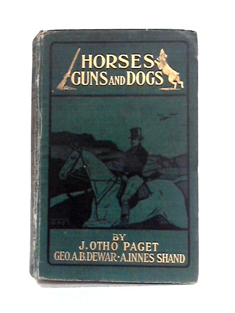 Horses Guns and Dogs by J. Otho Paget et al