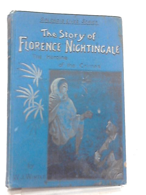 Florence Nightingale And Frances E. Willard, The Story Of Their Lives by W. J. Wintle And Florence Witts