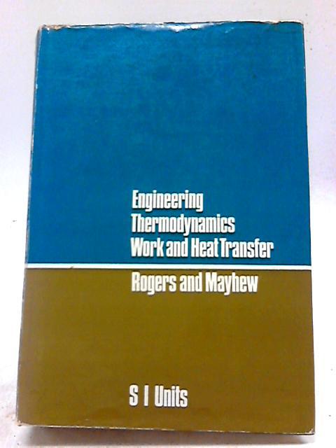 Engineering Thermodynamics Work and Heat Transfer by G F C Rogers & Y R Mayhew