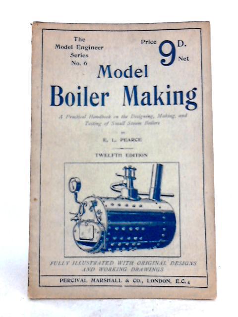 Model Boiler Making by E.L. Pearce