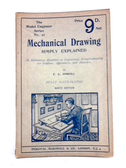 Mechanical Drawing Simply Explained by F.E. Powell