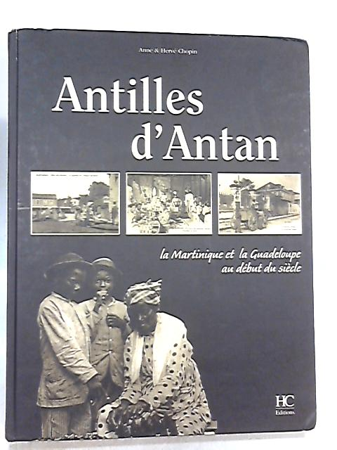 Antilles d'Antan, La Martinique et la Guadeloupe au debut du Siecle by Anne Chopin