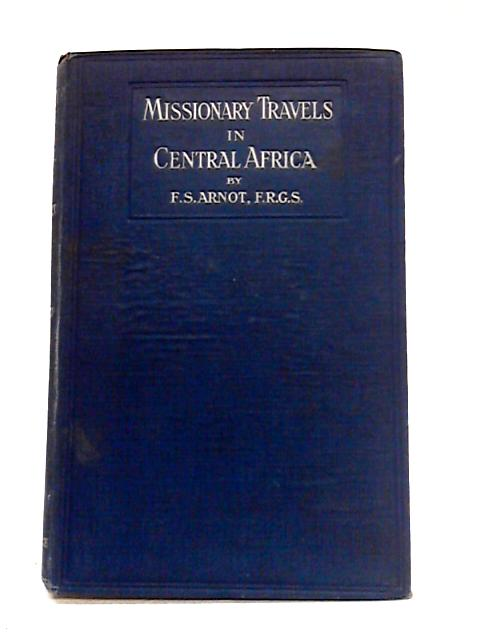 Missionary Travels in Central Africa by F.S. Arnot