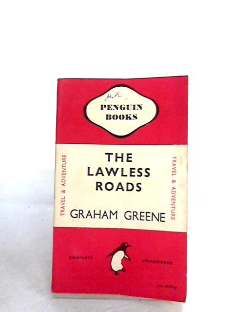 The Lawless Roads 559 ( First Penguin Edition ) by Graham Greene