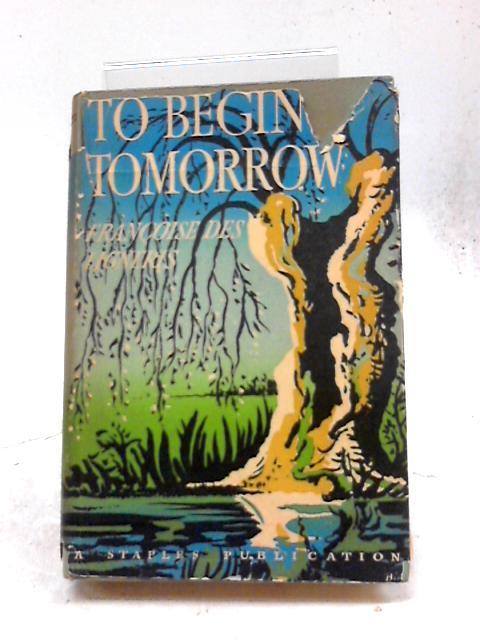 To Begin Tomorrow By Francoise Des Ligneris
