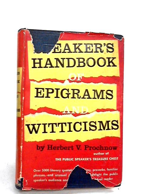 Speaker's Handbook of Epigrams and Witticisms by Herbert V Prochnow