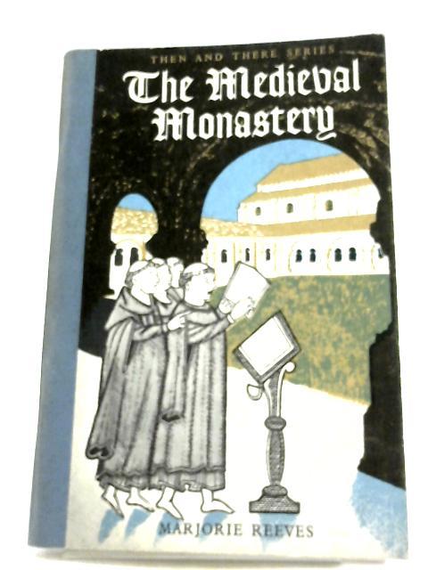 The Medieval Monastery by Marjorie Reeves