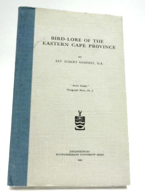 Bird-Lore Of The Eastern Cape Province By Rev. Robert Godfrey