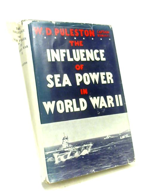 The Influence of Sea Power in World War II by Captain W. D.Puleston