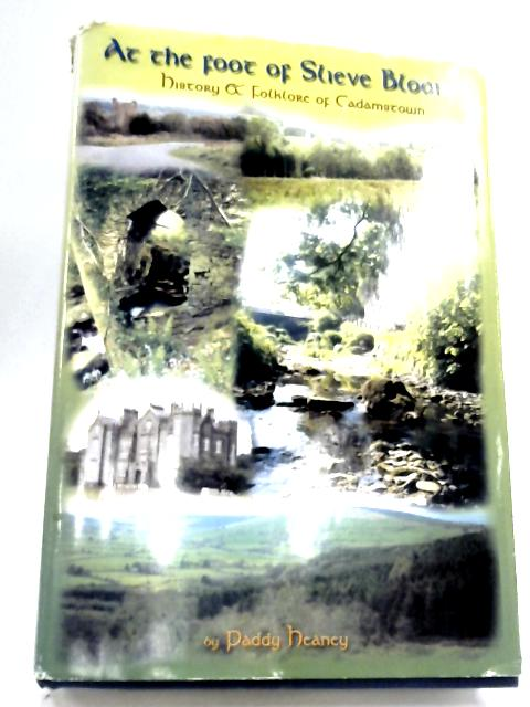 At The Foot of Slieve Bloom: History & Folklore of Cadamstown. by Paddy Heaney