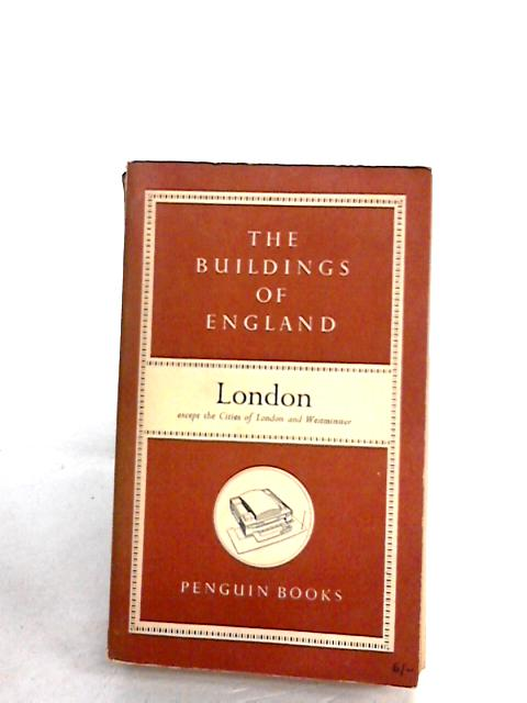 LONDON EXCEPT THE CITIES OF LONDON AND WESTMINSTER (BUILDINGS OF ENGLAND) by Pevsner Nikolaus