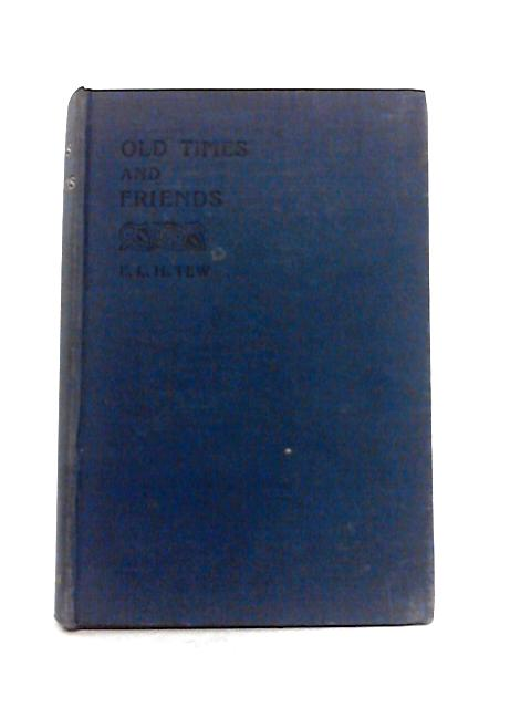 Old Times and Friends by E.L.H. Tew