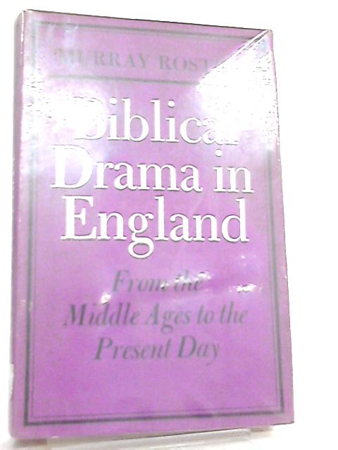 Biblical Drama in England from the Middle Ages to the Present Day by Murray Roston