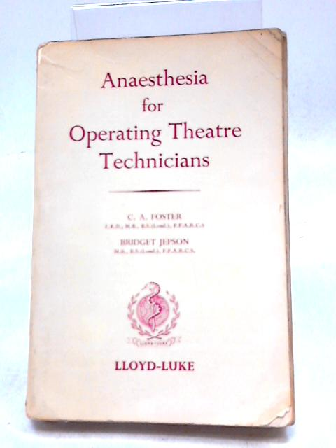 Anaesthesia for Operating Theatre Technicians by Charles Arthur Foster