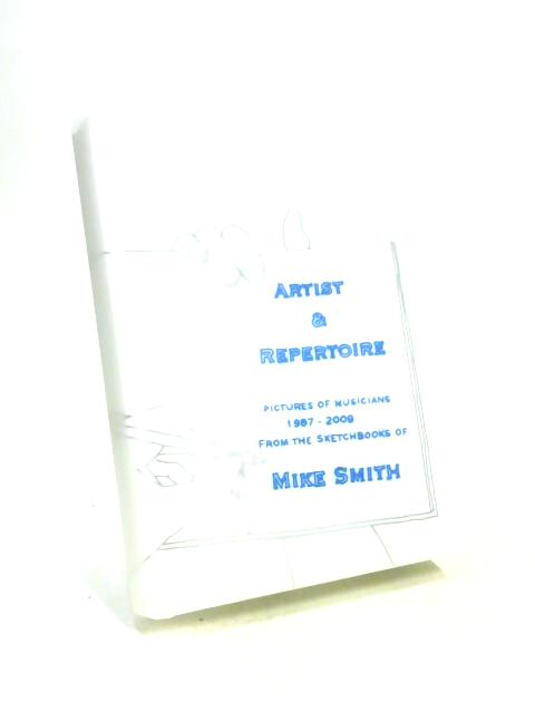 Artist & Repertoire: Pictures of Musicians 1987 - 2009 from the sketchbooks of mike smith by Mike Smith
