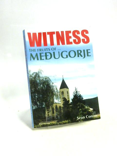 Witness The Fruits Of Medjugorje by Sean Conroy